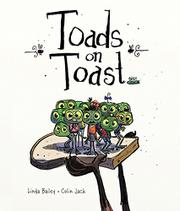 TOADS ON TOAST by Linda Bailey