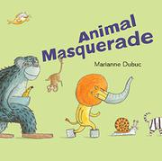 ANIMAL MASQUERADE by Marianne Dubuc