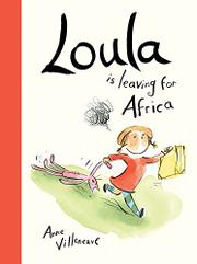LOULA IS LEAVING FOR AFRICA by Anne Villeneuve