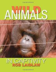 WILD ANIMALS IN CAPTIVITY by Rob Laidlaw