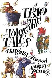 A TRIO OF TOLERABLE TALES by Margaret Atwood