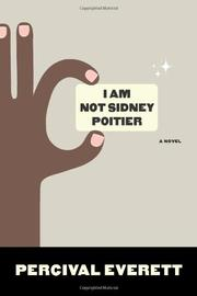 I AM NOT SIDNEY POITIER by Percival Everett