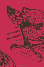 NO ANIMALS WE COULD NAME by Ted Sanders