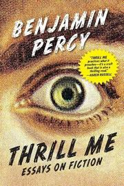 THRILL ME by Benjamin Percy