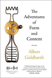 THE ADVENTURES OF FORM AND CONTENT by Albert Goldbarth