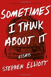 SOMETIMES I THINK ABOUT IT by Stephen Elliott