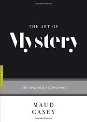 THE ART OF MYSTERY by Maud Casey