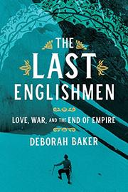 THE LAST ENGLISHMEN by Deborah Baker