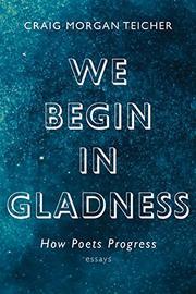 WE BEGIN IN GLADNESS by Craig Morgan Teicher