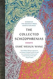 THE COLLECTED SCHIZOPHRENIAS by Esmé Weijun Wang