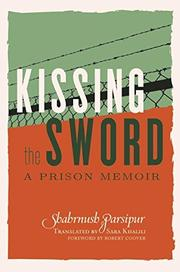 KISSING THE SWORD by Shahrnush Parsipur