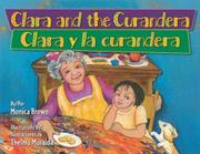 CLARA AND THE CURANDERA / <i>CLARA Y LA CURANDERA</i> by Monica Brown