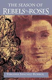 THE SEASON OF REBELS AND ROSES by Virginia Sánchez-Korrol