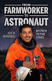 FROM FARMWORKER TO ASTRONAUT / DE CAMPESINO A ASTRONAUTA by José M. Hernández