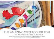 THE AMAZING WATERCOLOR FISH / EL ASOMBROSO PEZ ACUARELA by Carolyn Dee Flores