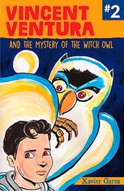 VINCENT VENTURA AND THE MYSTERY OF THE WITCH OWL / VINCENT VENTURA Y EL MISTERIO DE LA BRUJA LECHUZA by Xavier Garza