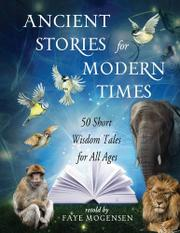 ANCIENT STORIES FOR MODERN TIMES by Faye Mogensen