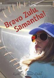 BRAVO ZULU, SAMANTHA! by Kathleen Benner Duble