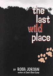 THE LAST WILD PLACE by Rosa Jordan