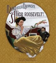 MIND YOUR MANNERS, ALICE ROOSEVELT! by Leslie Kimmelman