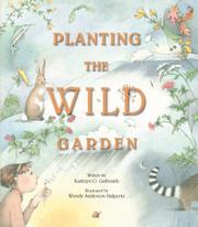 PLANTING THE WILD GARDEN by Kathryn O. Galbraith