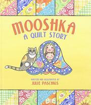 MOOSHKA, A QUILT STORY by Julie Paschkis