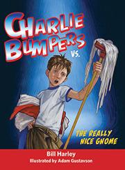 CHARLIE BUMPERS VS. THE REALLY NICE GNOME by Bill Harley