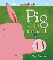PIG AND SMALL by Alex Latimer