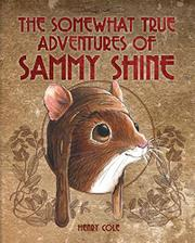 THE SOMEWHAT TRUE ADVENTURES OF SAMMY SHINE by Henry Cole