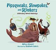 PIPSQUEAKS, SLOWPOKES, AND STINKERS by Melissa Stewart