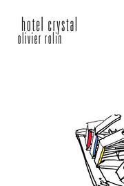 HOTEL CRYSTAL by Olivier Rolin