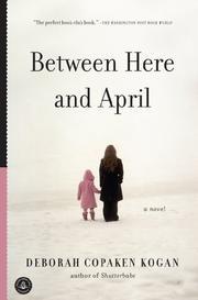 BETWEEN HERE AND APRIL by Deborah Copaken Kogan