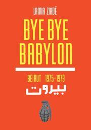 BYE BYE BABYLON by Lamia Ziadé