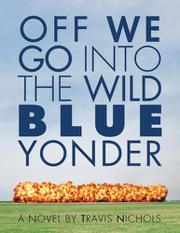 OFF WE GO INTO THE WILD BLUE YONDER by Travis Nichols
