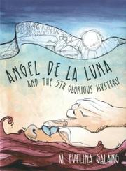 ANGEL DE LA LUNA AND THE 5TH GLORIOUS MYSTERY by M. Evelina Galang