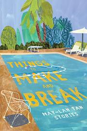 THINGS TO MAKE AND BREAK  by May-Lan Tan