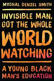 INVISIBLE MAN, GOT THE WHOLE WORLD WATCHING by Mychal Denzel Smith