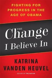 THE CHANGE I BELIEVE IN by Katrina vanden Heuvel