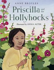 PRISCILLA AND THE HOLLYHOCKS by Anne Broyles