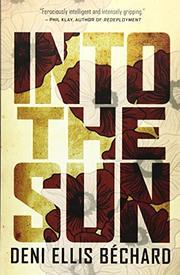 INTO THE SUN by Deni Ellis Béchard