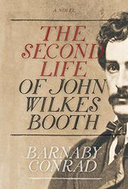 THE SECOND LIFE OF JOHN WILKES BOOTH by Barnaby Conrad