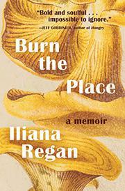 BURN THE PLACE by Iliana Regan