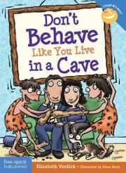 DON'T BEHAVE LIKE YOU LIVE IN A CAVE by Elizabeth Verdick