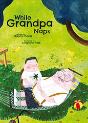 WHILE GRANDPA NAPS by Naomi Danis