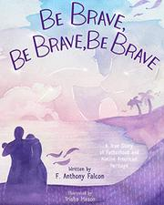 BE BRAVE, BE BRAVE, BE BRAVE by F. Anthony Falcon