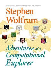 ADVENTURES OF A COMPUTATIONAL EXPLORER by Stephen  Wolfram