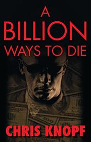 A BILLION WAYS TO DIE by Chris Knopf