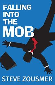 FALLING INTO THE MOB by Steve Zousmer