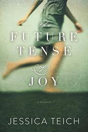 THE FUTURE TENSE OF JOY by Jessica Teich