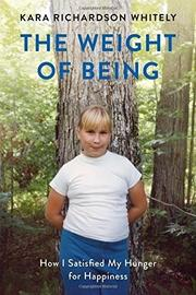 THE WEIGHT OF BEING by Kara Richardson Whitely